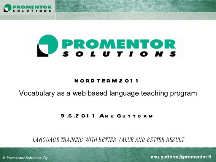 NORDTERM 2011 Vocabulary as a web based language teaching program 9.6.2011 Anu Guttorm LANGUAGE TRAINING WITH BETTER VALUE...