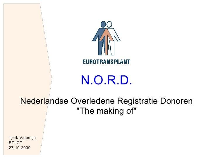 """N.O.R.D.       Nederlandse Overledene Registratie Donoren                    """"The making of""""  Tjerk Valentijn ET ICT 27-10..."""