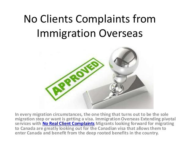 No Clients Complaints from Immigration Overseas In every migration circumstances, the one thing that turns out to be the s...