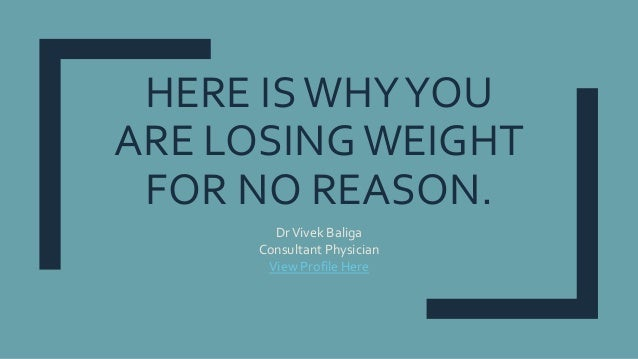 HERE ISWHYYOU ARE LOSINGWEIGHT FOR NO REASON. DrVivek Baliga Consultant Physician View Profile Here