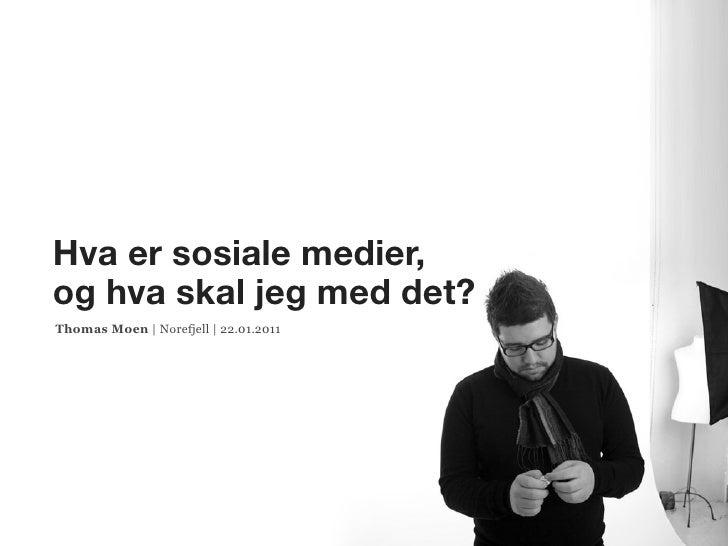 Hva er sosiale medier,og hva skal jeg med det?Thomas Moen | Norefjell | 22.01.2011