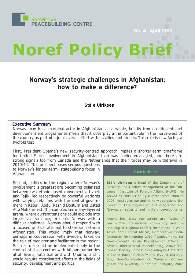 Executive Summary Norway may be a marginal actor in Afghanistan as a whole, but its troop contingent and development aid p...