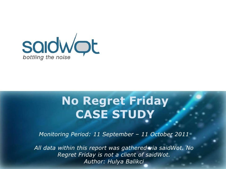 No Regret FridayCASE STUDY<br />Monitoring Period: 11 September – 11 October 2011<br />All data within this report was gat...