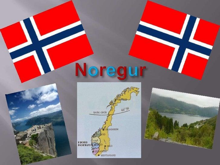   Noregur er stórt og langt land        324.000 ferkílómetrar    Vestur strönd Noregs er mjög vogskorin    Mjög mikið...