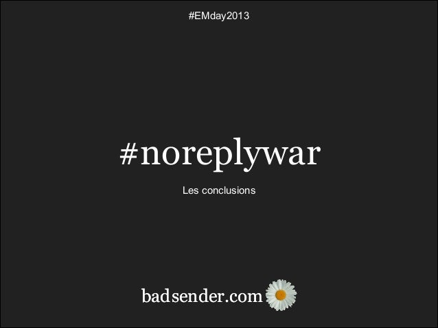 #EMday2013  #noreplywar ! Les conclusions  bad sender.com