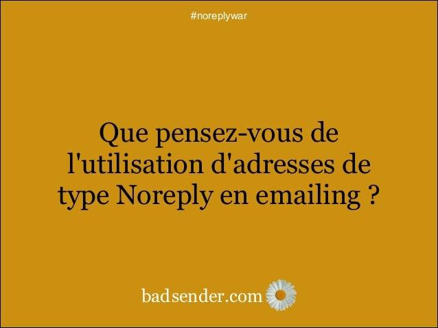 #noreplywar  Dans les emails que vous envoyez, ou que vous envoyez pour vos clients, utilisez-vous parfois des adresses de...