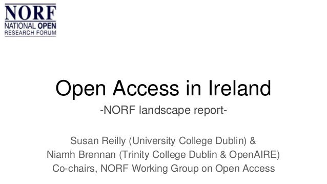 Susan Reilly (University College Dublin) & Niamh Brennan (Trinity College Dublin & OpenAIRE) Co-chairs, NORF Working Group...