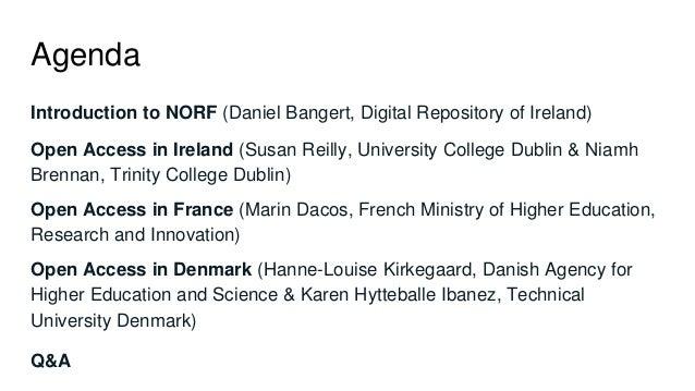 Agenda Introduction to NORF (Daniel Bangert, Digital Repository of Ireland) Open Access in Ireland (Susan Reilly, Universi...