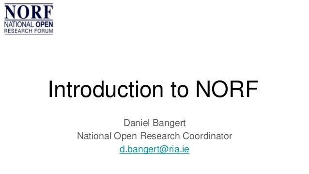 Introduction to NORF Daniel Bangert National Open Research Coordinator d.bangert@ria.ie