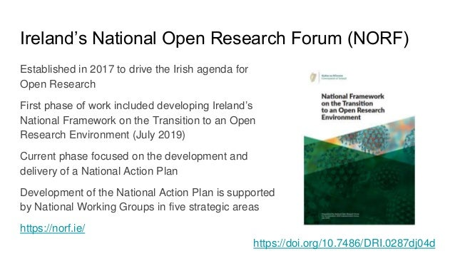 Ireland's National Open Research Forum (NORF) Established in 2017 to drive the Irish agenda for Open Research First phase ...