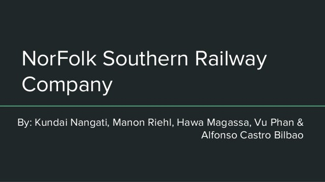 NorFolk Southern Railway Company By: Kundai Nangati, Manon Riehl, Hawa Magassa, Vu Phan & Alfonso Castro Bilbao