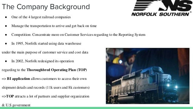 The Company Background ● One of the 4 largest railroad companies ● Manage the transportation to arrive and get back on tim...