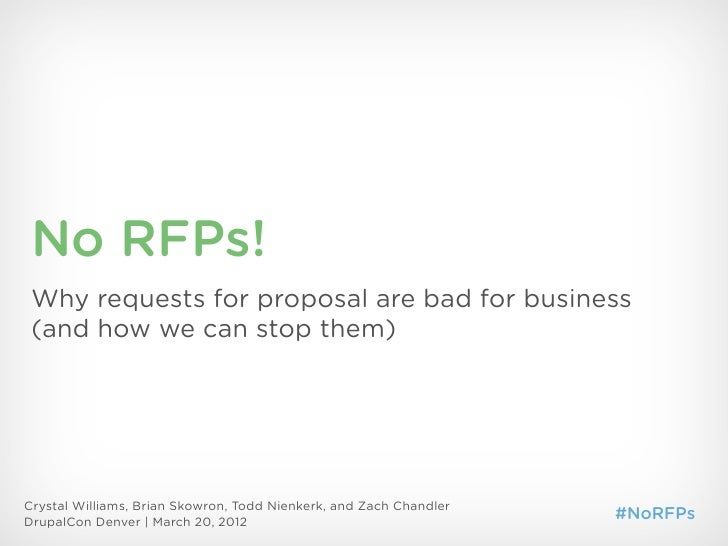 No RFPs! Why requests for proposal are bad for business (and how we can stop them)Crystal Williams, Brian Skowron, Todd Ni...