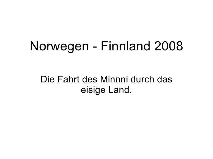 Norwegen - Finnland 2008 Die Fahrt des Minnni durch das eisige Land.