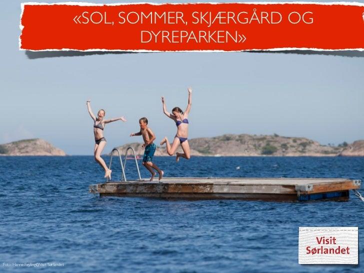 «SOL, SOMMER, SKJÆRGÅRD OG                                              DYREPARKEN»Foto: Hanne Feyling@Visit Sørlandet
