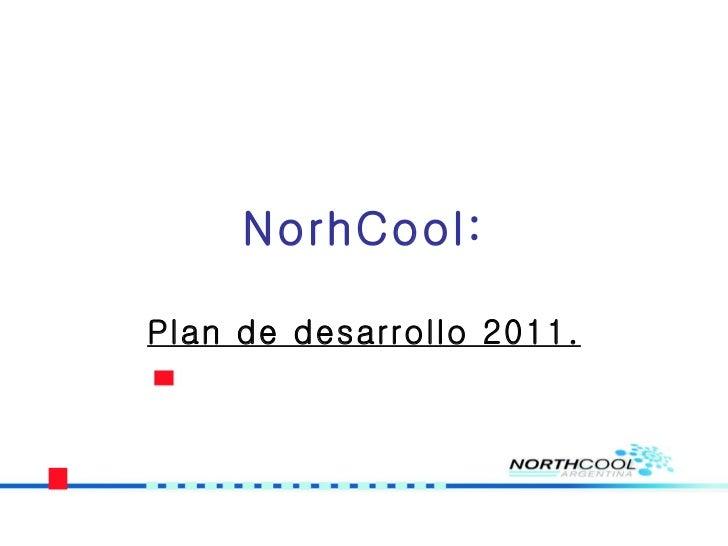NorhCool: Plan de desarrollo 2011.