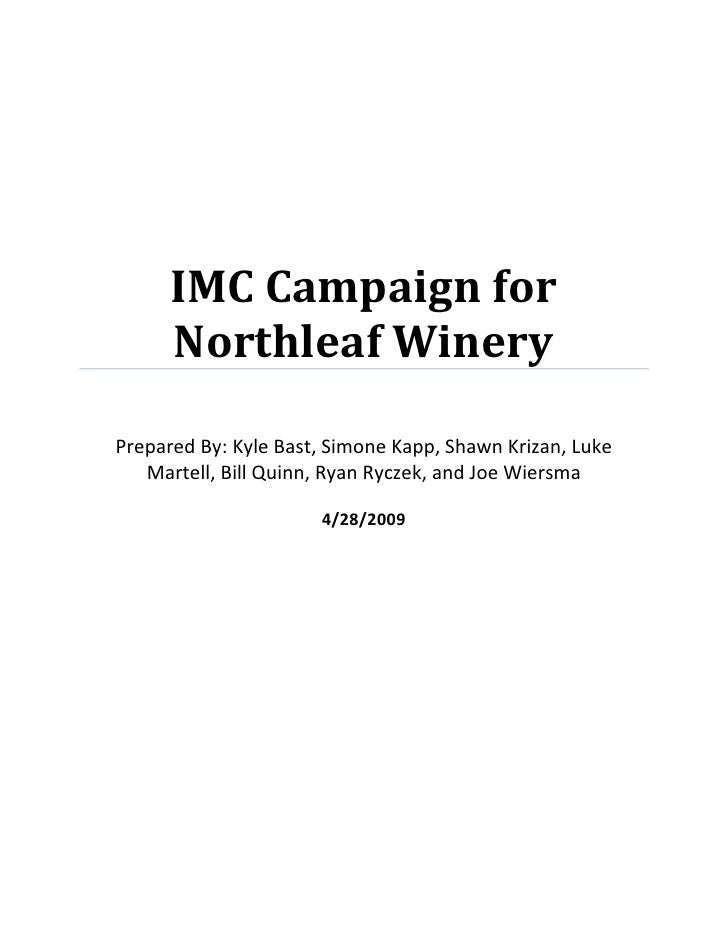 <ul><li>IMC Campaign for Northleaf WineryPrepared By: Kyle Bast, Simone Kapp, Shawn Krizan, Luke Martell, Bill Quinn, Ryan...