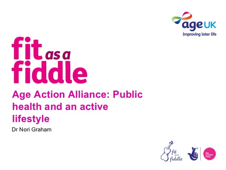 Age Action Alliance: Publichealth and an activelifestyleDr Nori Graham