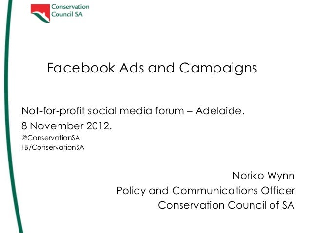 Facebook Ads and CampaignsNot-for-profit social media forum – Adelaide.8 November 2012.@ConservationSAFB/ConservationSA   ...