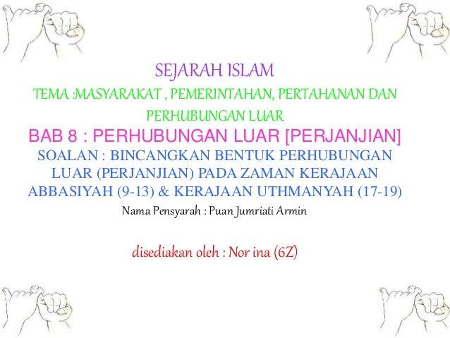 SEJARAH ISLAM TEMA :MASYARAKAT , PEMERINTAHAN, PERTAHANAN DAN PERHUBUNGAN LUAR BAB 8 : PERHUBUNGAN LUAR [PERJANJIAN] SOALA...