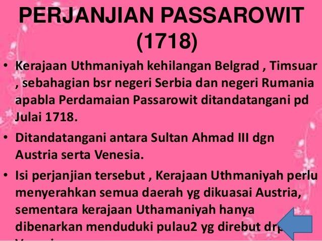 PERJANJIAN PASSAROWIT (1718) • Kerajaan Uthmaniyah kehilangan Belgrad , Timsuar , sebahagian bsr negeri Serbia dan negeri ...