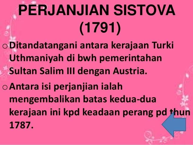 PERJANJIAN SISTOVA (1791) oDitandatangani antara kerajaan Turki Uthmaniyah di bwh pemerintahan Sultan Salim III dengan Aus...