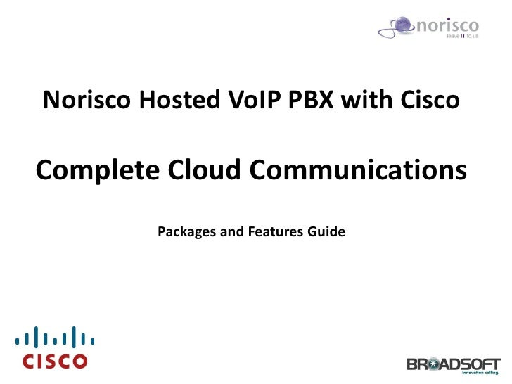 Norisco Hosted VoIP PBX with CiscoComplete Cloud Communications         Packages and Features Guide