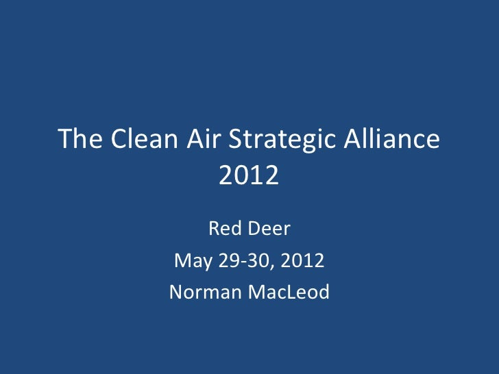 The Clean Air Strategic Alliance             2012            Red Deer         May 29-30, 2012         Norman MacLeod