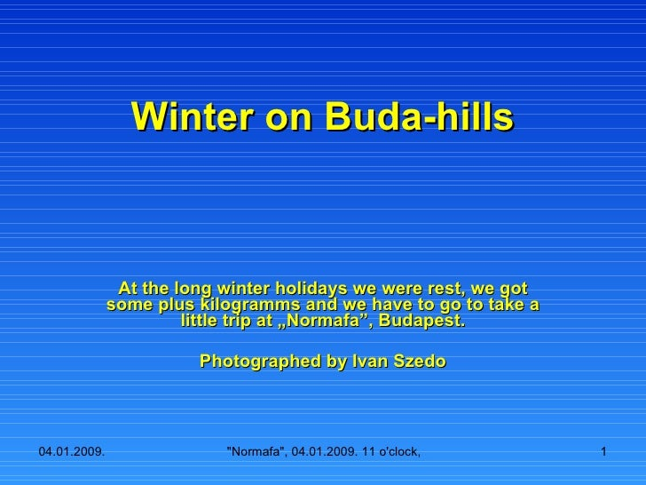 Winter on Buda-hills At the long winter holidays we were rest, we got some plus kilogramms and we have to go to take a lit...