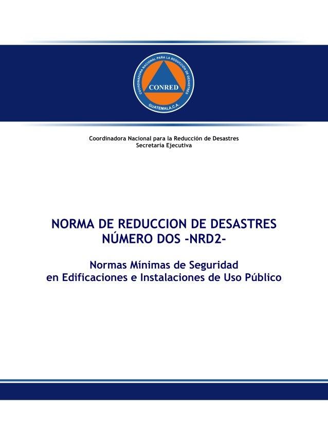 1 Normas Mínimas de Seguridad en Edificaciones e Instalaciones de Uso Público NORMA DE REDUCCION DE DESASTRES NÚMERO D...