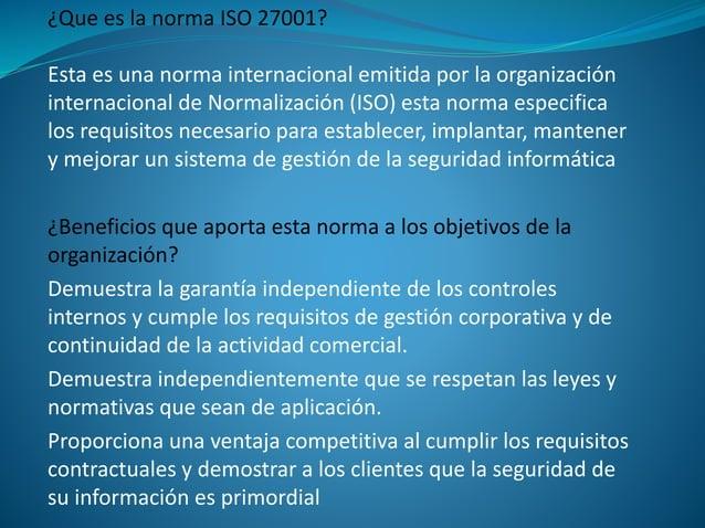 ¿Que es la norma ISO 27001? Esta es una norma internacional emitida por la organización internacional de Normalización (IS...