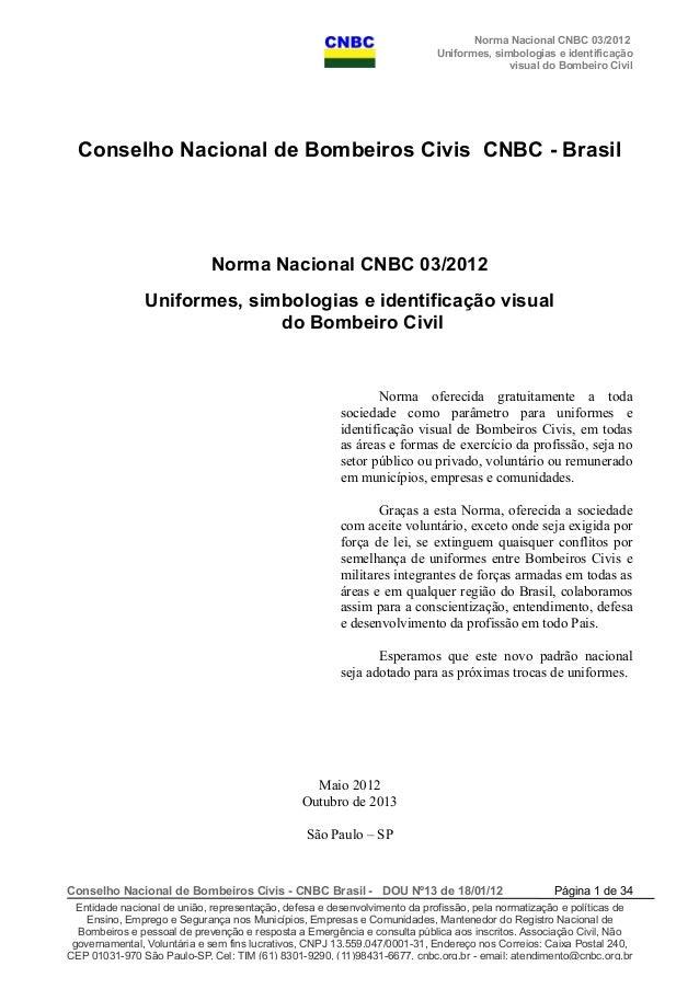 Norma Nacional CNBC 03/2012 Uniformes, simbologias e identificação visual do Bombeiro Civil Conselho Nacional de Bombeiros...