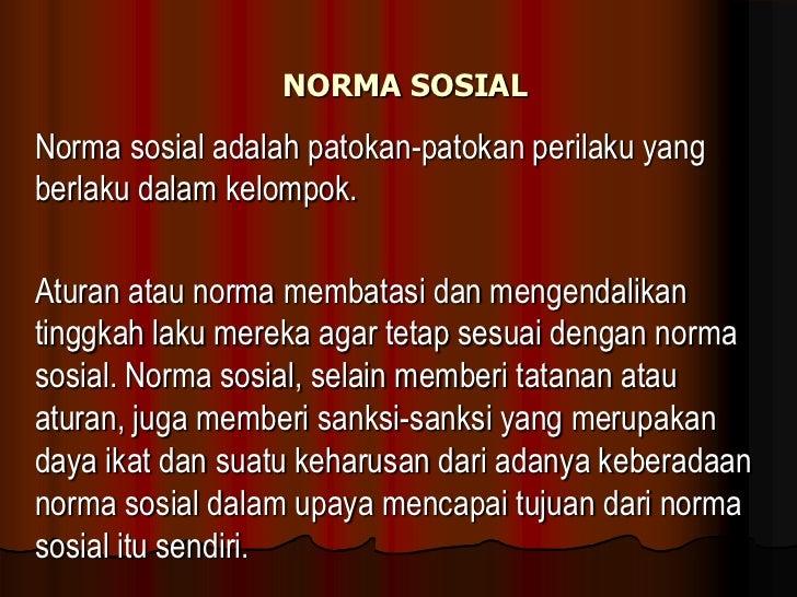 NORMA SOSIALNorma sosial adalah patokan-patokan perilaku yangberlaku dalam kelompok.Aturan atau norma membatasi dan mengen...