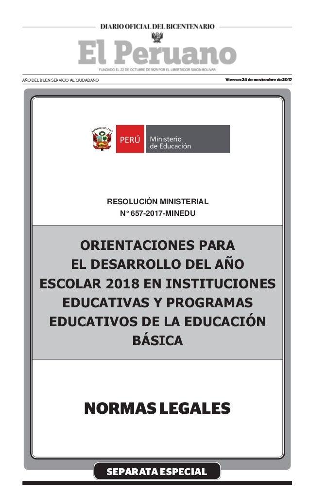 SEPARATA ESPECIAL RESOLUCIÓN MINISTERIAL N° 657-2017-MINEDU ORIENTACIONES PARA EL DESARROLLO DEL AÑO ESCOLAR 2018 EN INSTI...
