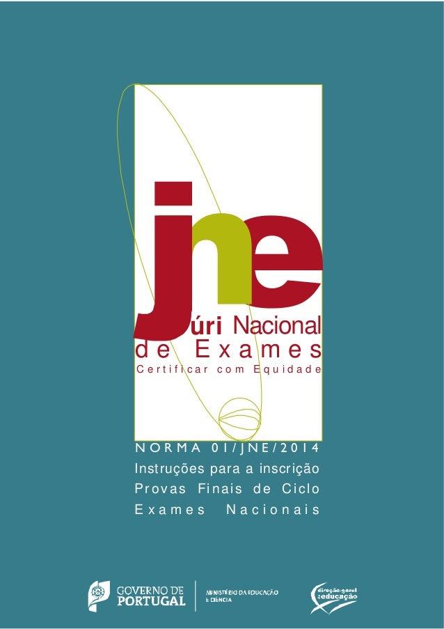 NORMA 01/JNE/2014 – Instruções para a Inscrição nas Provas Finais de Ciclo e Exames Nacionais 1    N O R M A 0 1 / J N ...