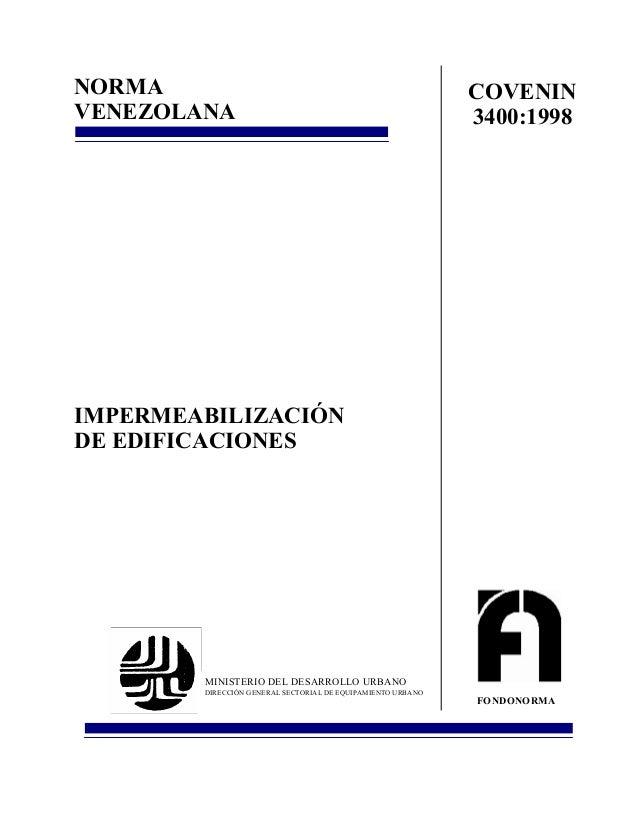 NORMA VENEZOLANA  COVENIN 3400:1998  IMPERMEABILIZACIÓN DE EDIFICACIONES  MINISTERIO DEL DESARROLLO URBANO DIRECCIÓN GENER...