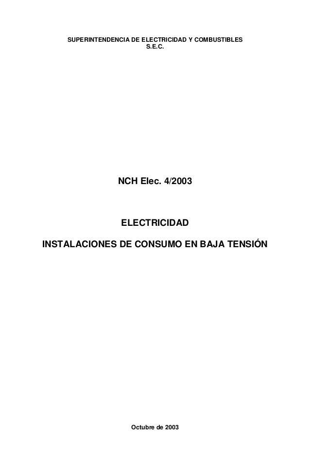 SUPERINTENDENCIA DE ELECTRICIDAD Y COMBUSTIBLESS.E.C.NCH Elec. 4/2003ELECTRICIDADINSTALACIONES DE CONSUMO EN BAJA TENSIÓNO...