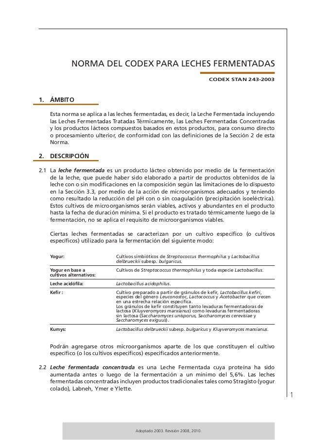 1 Adoptado 2003. Revisión 2008, 2010. NORMA DEL CODEX PARA LECHES FERMENTADAS CODEX STAN 243-2003 1.  ÁMBITO Esta norma s...