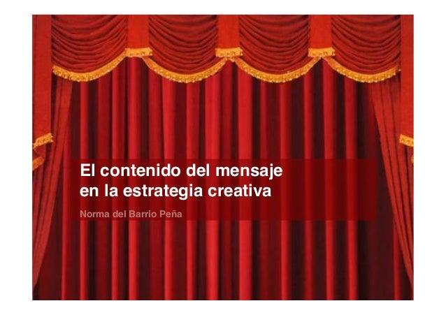 Norma del Barrio Peña!El contenido del mensaje !en la estrategia creativa!
