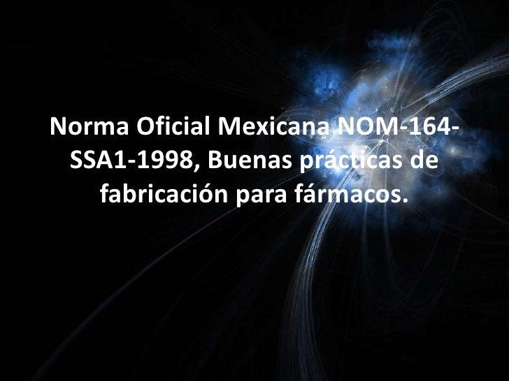 Norma Oficial Mexicana NOM-164-SSA1-1998, Buenas prácticas de fabricación para fármacos.<br />