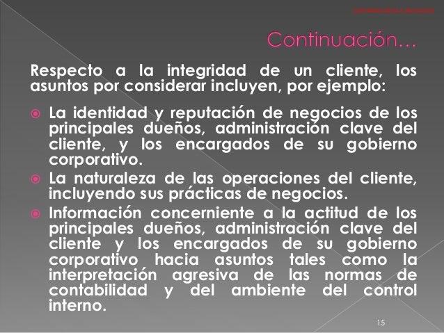 Respecto a la integridad de un cliente, los asuntos por considerar incluyen, por ejemplo:  La identidad y reputación de n...
