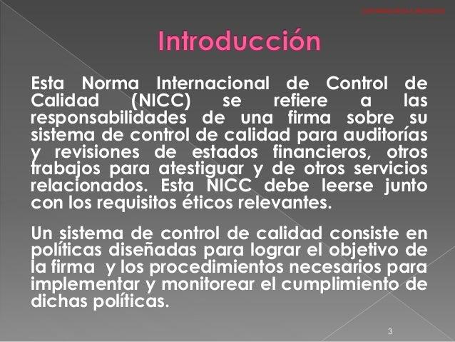 Esta Norma Internacional de Control de Calidad (NICC) se refiere a las responsabilidades de una firma sobre su sistema de ...