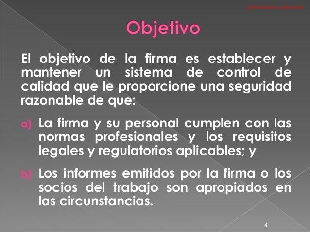 El objetivo de la firma es establecer y mantener un sistema de control de calidad que le proporcione una seguridad razonab...