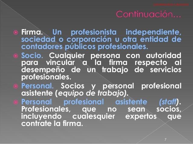  Firma. Un profesionista independiente, sociedad o corporación u otra entidad de contadores públicos profesionales.  Soc...