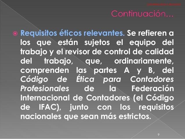  Requisitos éticos relevantes. Se refieren a los que están sujetos el equipo del trabajo y el revisor de control de calid...