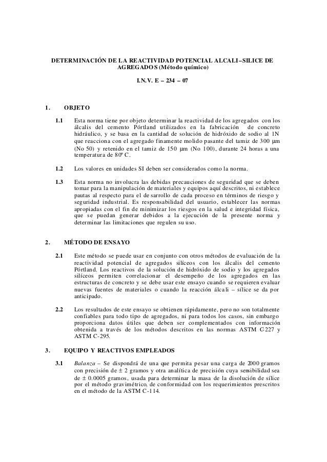 DETERMINACIÓN DE LA REACTIVIDAD POTENCIAL ALCALI– SILICE DE AGREGADO S (Método químico) I.N.V. E – 234 – 07  1.  OBJETO 1....