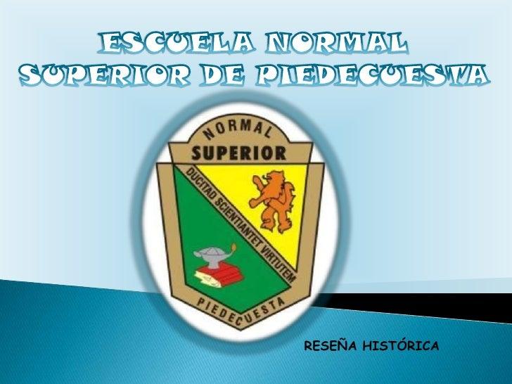 ESCUELA NORMAL SUPERIOR DE PIEDECUESTA<br />RESEÑA HISTÓRICA<br />