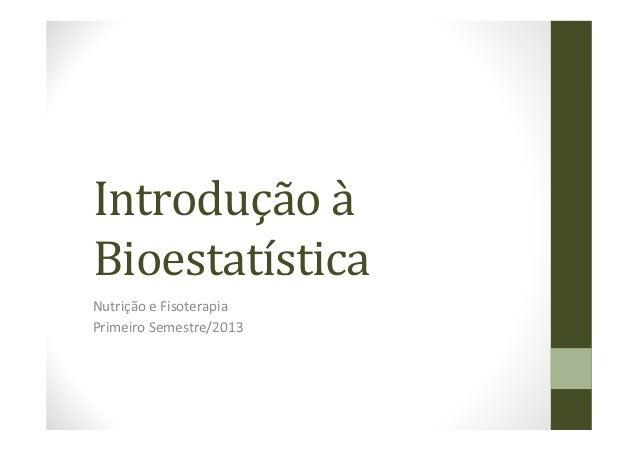 Introdução à Bioestatística Nutrição e Fisoterapia Primeiro Semestre/2013