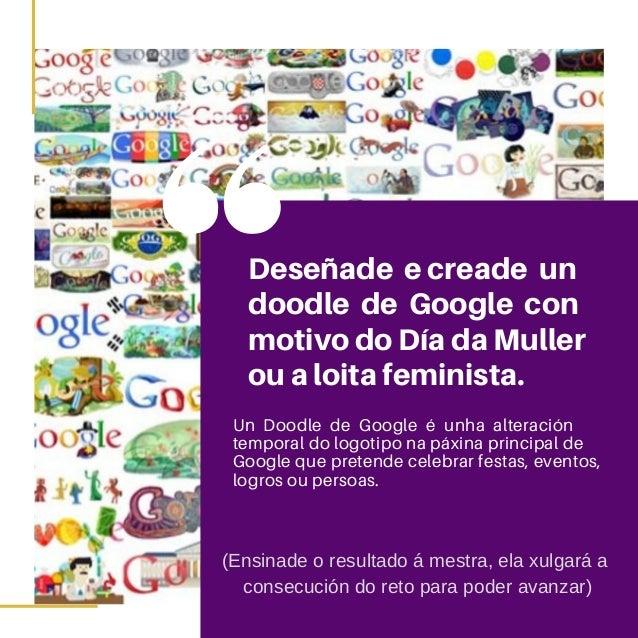 Dese�ade e creade un doodle de Google con motivo do D�a da Muller ou a loita feminista. Un Doodle de Google � unha alterac...