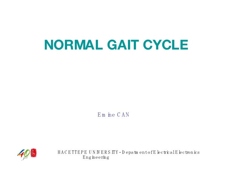 NORMAL GAIT CYCLE Emine CAN HACETTEPE UNIVERSITY- Depatment of Electrical Electronics Engineering